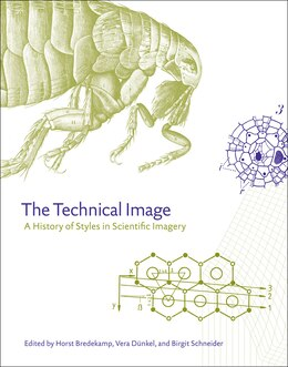 Book The Technical Image: A History Of Styles In Scientific Imagery by Horst Bredekamp
