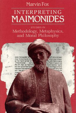 Book Interpreting Maimonides: Studies in Methodology, Metaphysics, and Moral Philosophy by Marvin Fox