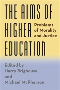 Book The Aims Of Higher Education: Problems Of Morality And Justice by Harry Brighouse