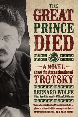 Book The Great Prince Died: A Novel About The Assassination Of Trotsky by Bernard Wolfe