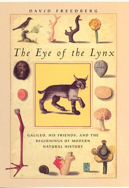 Book The Eye Of The Lynx: Galileo, His Friends, and the Beginnings of Modern Natural History by David Freedberg