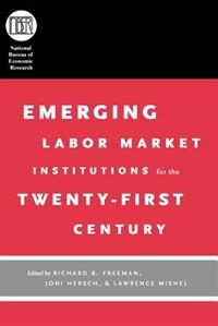 Book Emerging Labor Market Institutions for the Twenty-First Century by Richard B. Freeman