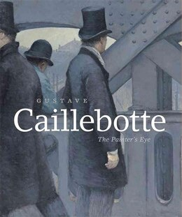 Book Gustave Caillebotte: The Painter's Eye by Mary Morton
