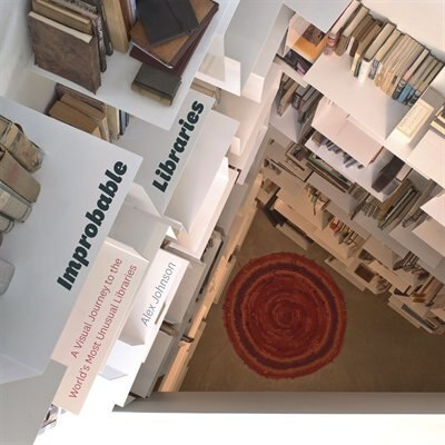 Improbable Libraries: A Visual Journey To The World's Most Unusual Libraries by Alex Johnson