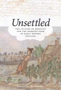 Book Unsettled: The Culture of Mobility and the Working Poor in Early Modern England by Patricia Fumerton