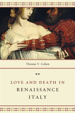 Book Love And Death In Renaissance Italy by Thomas V. Cohen