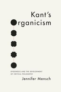 Book Kant's Organicism: Epigenesis And The Development Of Critical Philosophy by Jennifer Mensch