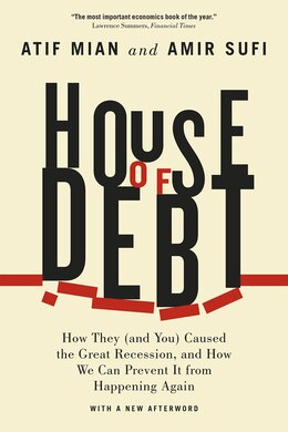 Book House Of Debt: How They (and You) Caused The Great Recession, And How We Can Prevent It From… by Atif Mian