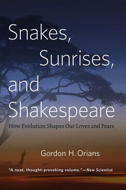 Book Snakes, Sunrises, And Shakespeare: How Evolution Shapes Our Loves And Fears by Gordon H. Orians