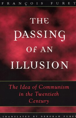 Book The Passing Of An Illusion: The Idea of Communism in the Twentieth Century by François Furet