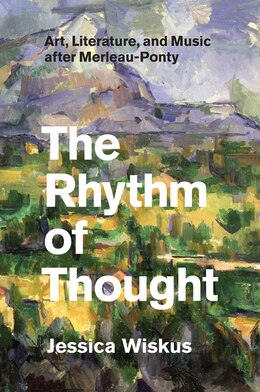 Book The Rhythm Of Thought: Art, Literature, And Music After Merleau-ponty by Jessica Wiskus