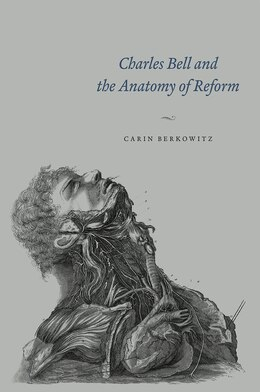 Book Charles Bell And The Anatomy Of Reform by Carin Berkowitz