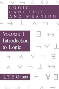 Book Logic, Language, And Meaning, Volume 1: Introduction to Logic by L. T. F. Gamut