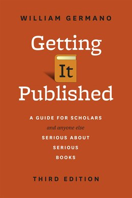 Book Getting It Published: A Guide For Scholars And Anyone Else Serious About Serious Books, Third… by William Germano
