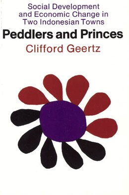 Book Peddlers And Princes: Social Development and Economic Change in Two Indonesian Towns by Clifford Geertz