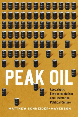 Book Peak Oil: Apocalyptic Environmentalism And Libertarian Political Culture by Matthew Schneider-mayerson