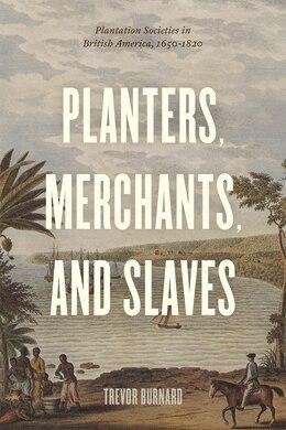 Book Planters, Merchants, And Slaves: Plantation Societies In British America, 1650-1820 by Trevor Burnard