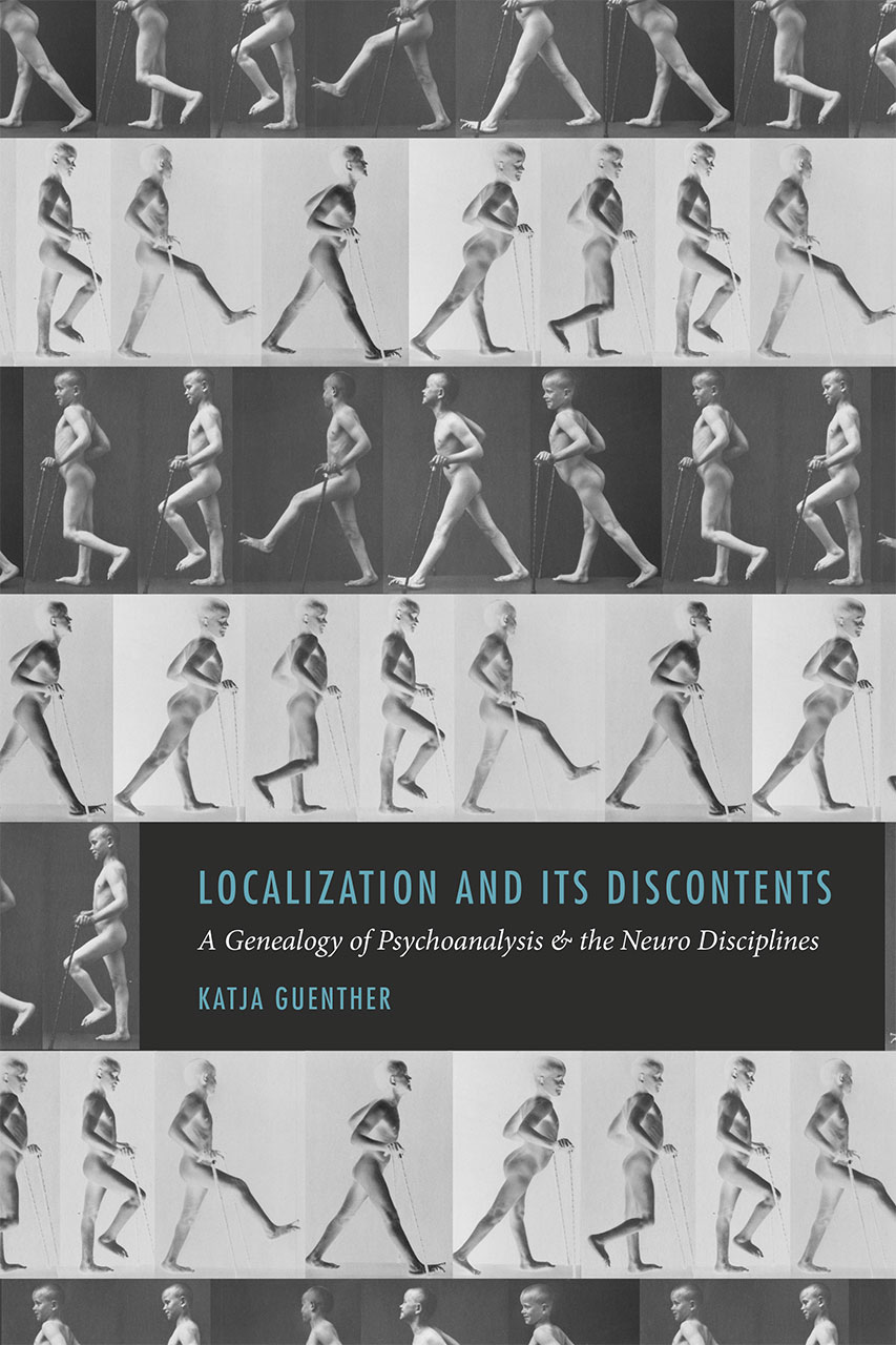 Book Localization And Its Discontents: A Genealogy Of Psychoanalysis And The Neuro Disciplines by Katja Guenther