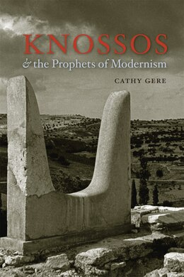 Book Knossos and the Prophets of Modernism by Cathy Gere