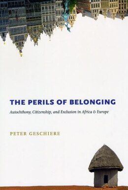 Book The Perils of Belonging: Autochthony, Citizenship, and Exclusion in Africa and Europe by Peter Geschiere