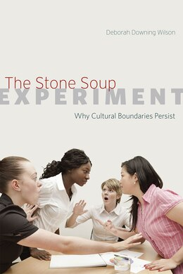 Book The Stone Soup Experiment: Why Cultural Boundaries Persist by Deborah Downing Wilson