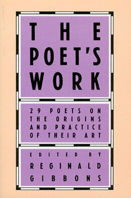 Book The Poet's Work: 29 Poets on the Origins and Practice of Their Art by Reginald Gibbons