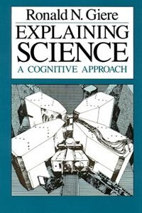 Book Explaining Science: A Cognitive Approach by Ronald N. Giere
