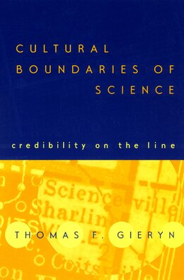 Book Cultural Boundaries Of Science: Credibility on the Line by Thomas F. Gieryn