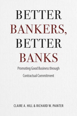 Book Better Bankers, Better Banks: Promoting Good Business Through Contractual Commitment by Claire A. Hill
