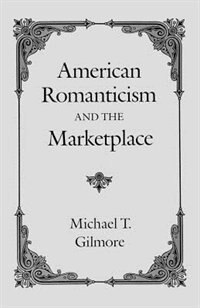 Book American Romanticism and the Marketplace by Michael T. Gilmore