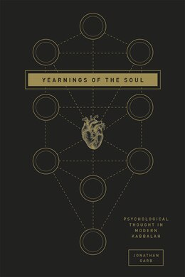 Book Yearnings Of The Soul: Psychological Thought In Modern Kabbalah by Jonathan Garb