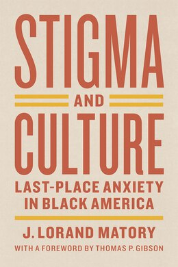 Book Stigma And Culture: Last-place Anxiety In Black America by J. Lorand Matory