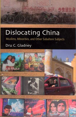 Book Dislocating China: Muslims, Minorities, and Other Subaltern Subjects by Dru C. Gladney