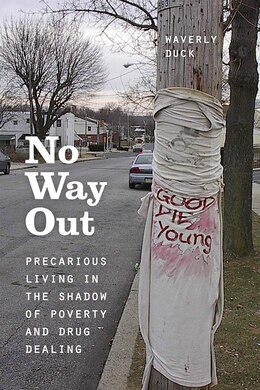 Book No Way Out: Precarious Living In The Shadow Of Poverty And Drug Dealing by Waverly Duck