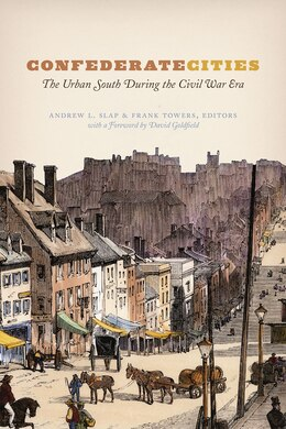 Book Confederate Cities: The Urban South During The Civil War Era by Andrew L. Slap