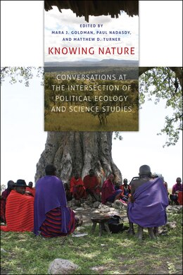 Book Knowing Nature: Conversations at the Intersection of Political Ecology and Science Studies by Mara J. Goldman