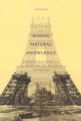 Book Making Natural Knowledge: Constructivism and the History of Science, with a new Preface by Jan Golinski