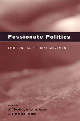 Book Passionate Politics: Emotions and Social Movements by Jeff Goodwin