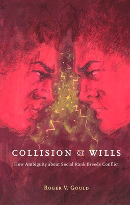 Book Collision Of Wills: How Ambiguity about Social Rank Breeds Conflict by Roger V. Gould