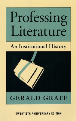 Book Professing Literature: An Institutional History, Twentieth Anniversary Edition by Gerald Graff