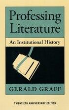Professing Literature: An Institutional History, Twentieth Anniversary Edition