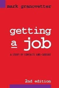 Book Getting A Job: A Study of Contacts and Careers by Mark Granovetter