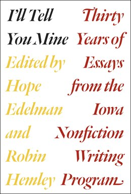 Book I'll Tell You Mine: Thirty Years Of Essays From The Iowa Nonfiction Writing Program by Hope Edelman