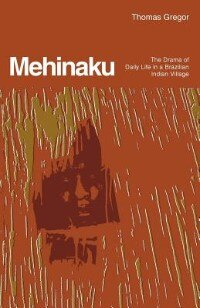 Book The Mehinaku: The Dream of Daily Life in a Brazilian Indian Village by Thomas Gregor