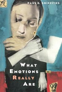 Book What Emotions Really Are: The Problem of Psychological Categories by Paul E. Griffiths