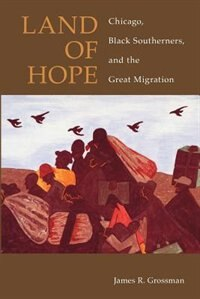 Book Land Of Hope: Chicago, Black Southerners, and the Great Migration by James R. Grossman