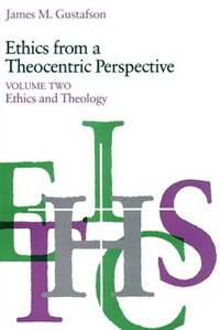 Book Ethics From A Theocentric Perspective, Volume 2: Ethics and Theology by James M. Gustafson