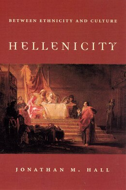 Book Hellenicity: Between Ethnicity and Culture by Jonathan M. Hall