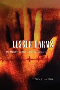 Book Lesser Harms: The Morality Of Risk In Medical Research by Sydney A. Halpern