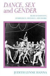 Book Dance, Sex, And Gender: Signs of Identity, Dominance, Defiance, and Desire by Judith Lynne Hanna